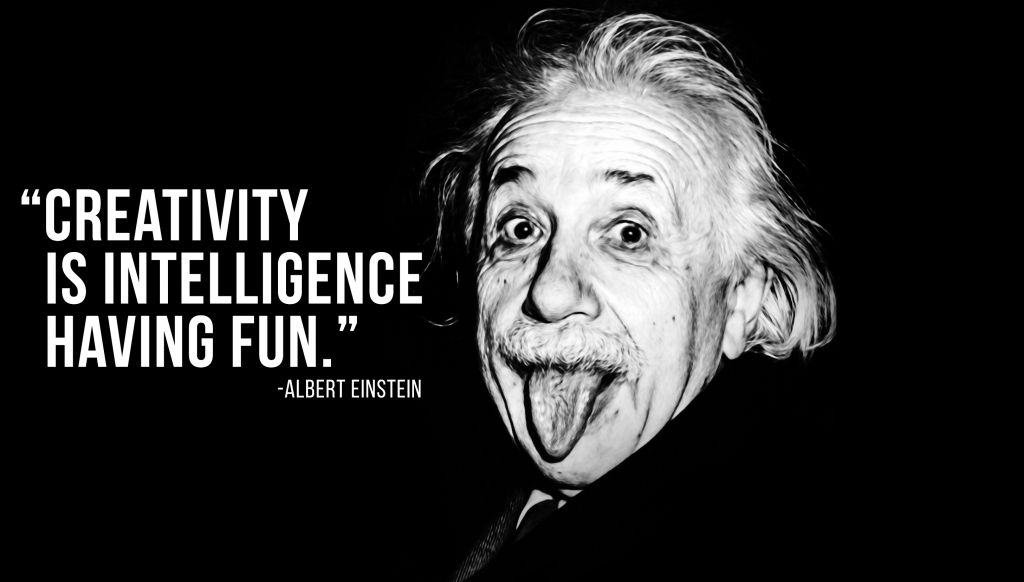 Albert Einstein Creativity is Intelligence having fun