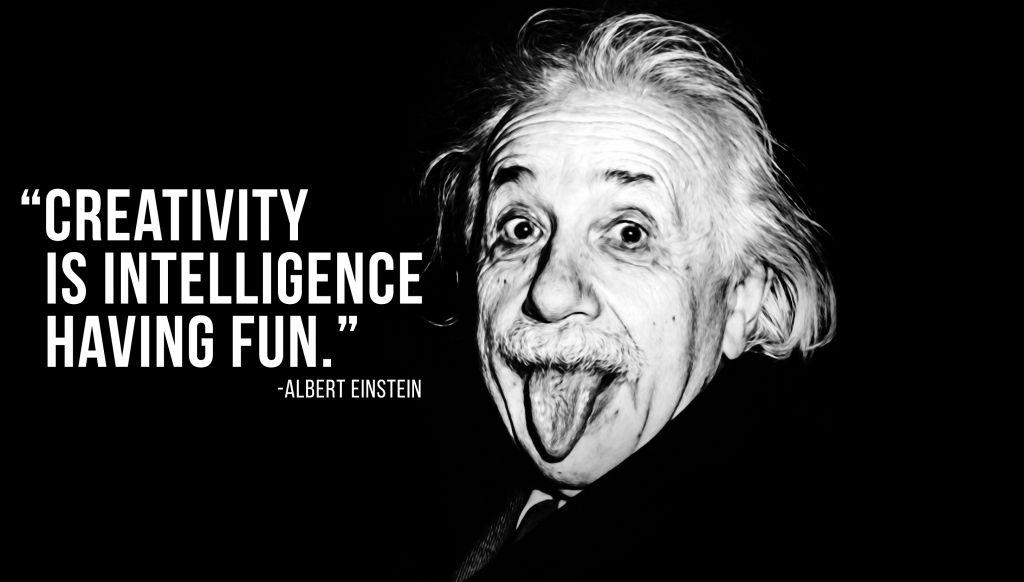 Albert Einstein Creativity is Intelligence having fun